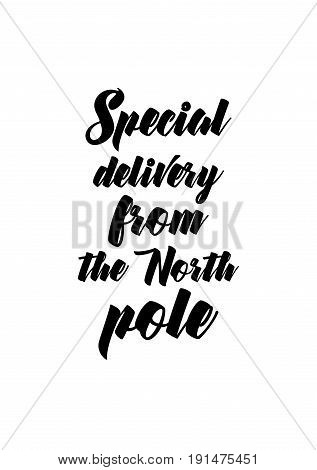 Isolated calligraphy on white background. Quote about winter and Christmas. Special delivery from the North pole.