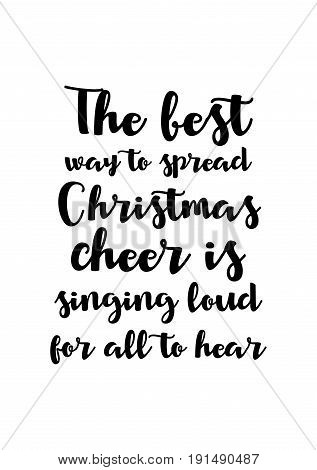 Isolated calligraphy on white background. Quote about winter and Christmas. The best way to spread Christmas cheer is singing loud for all to hear.