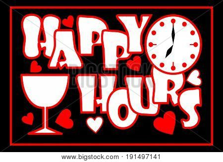 Happy hours inscription in red color with clock face wine glass and hearts on the black background Advertisement for restaurant disco bar night club. Inscription in grunge style