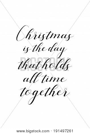 Isolated calligraphy on white background. Quote about winter and Christmas. Christmas is the day that holds all time together.