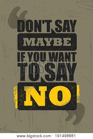 Do not Say Maybe If You Want To Say No. Inspiring Creative Motivation Quote Poster Template. Vector Typography Banner Design Concept On Grunge Texture Rough Background