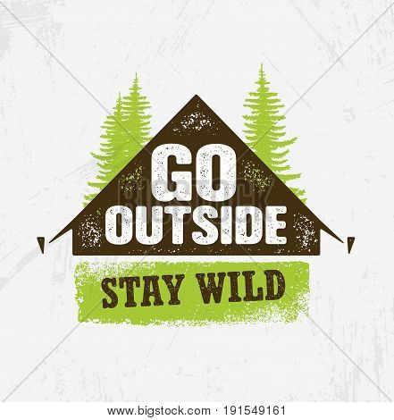 Go Outside. Stay Wild. Outdoor Camping Motivation Design Element Concept. Tent With Pine Trees Rough Illustration.
