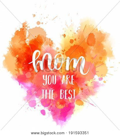 Watercolor imitation pink heart with Mom you are the best text. Design element for greeting card, holiday banners, etc.