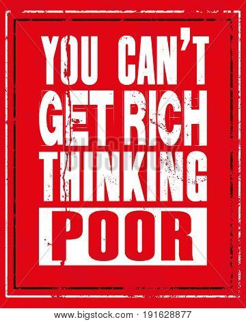 Inspiring motivation quote with text You Can Not Get Rich Thinking Poor. Vector typography poster and t-shirt design concept. Distressed old metal sign texture.