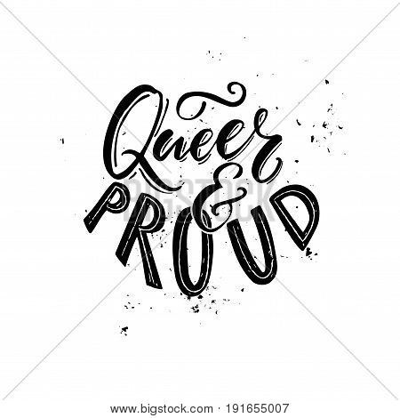 Queer and proud - black and white typography with grung texture. Gay and lesbian pride slogan, t-shirt print design