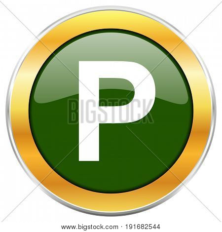 Parking green glossy round icon with golden chrome metallic border isolated on white background for web and mobile apps designers.