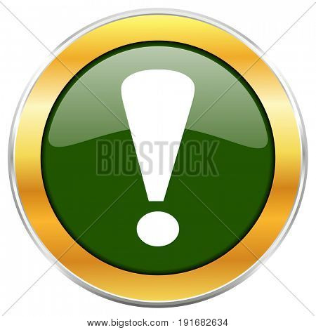 Exclamation sign green glossy round icon with golden chrome metallic border isolated on white background for web and mobile apps designers.