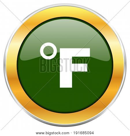 Fahrenheit green glossy round icon with golden chrome metallic border isolated on white background for web and mobile apps designers.