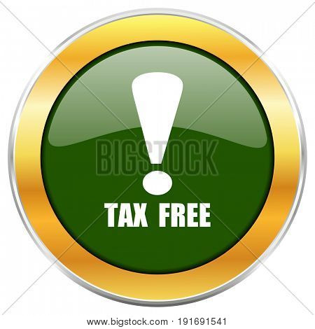 Tax free green glossy round icon with golden chrome metallic border isolated on white background for web and mobile apps designers.