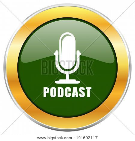 Podcast green glossy round icon with golden chrome metallic border isolated on white background for web and mobile apps designers.