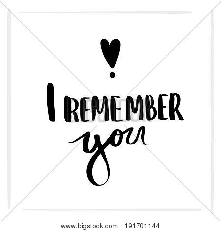 Calligraphy i remember you hand brush lettering inspirational poster