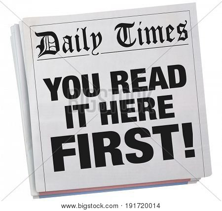 You Read it Here First Exclusive Newspaper Headline 3d Illustration