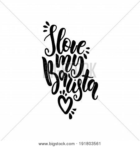Lettering on the theme of coffee is hand-written. The phrase love my barista isolated on white background