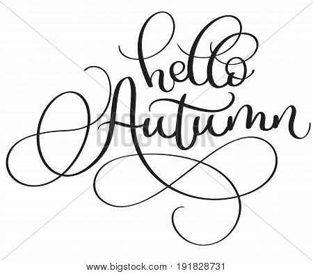 Hello autumn words on white background. Hand drawn Calligraphy lettering Vector illustration EPS10.