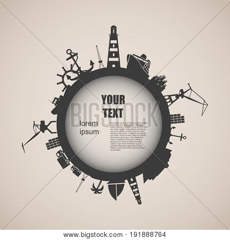 Circle with sea shipping and travel relative silhouettes. Vector illustration. Objects located around the circle. Industrial design background. Field for text