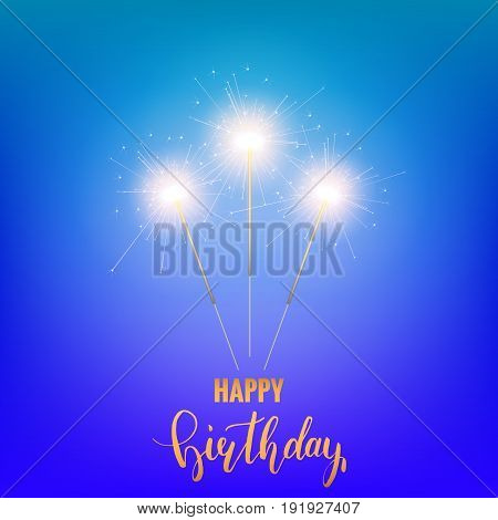 Happy Birthday. Greeting card with realistic sparklers and hand letterring calligraphy Birthday