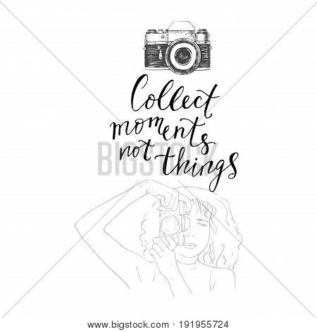 Drawing of young woman photographer with modern lettering motivation phrase Collect moments not things