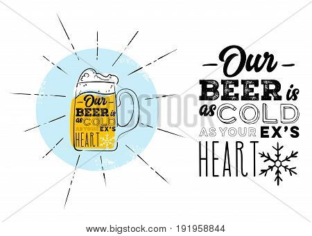 Our Beer Is As Cold As Your Ex's Heart. Marketing Humor, Joke About Cold Beer.