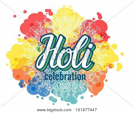 Holi indian festival of colors background with hand lettering and colorful paint splash spots texture. isolated vector illustration
