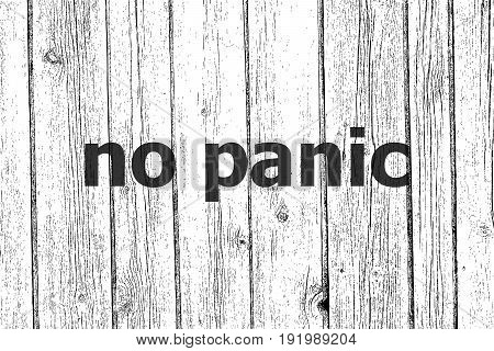 Text No Panic. Social Concept . Wooden Texture Background. Black And White