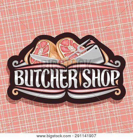 Vector Logo For Butcher Shop, Black Vintage Sign Board With Illustration Of Premium Leg Ham, Big For