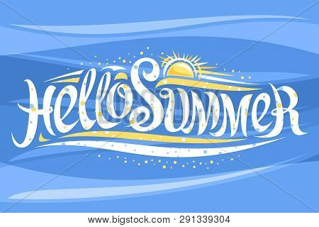 Vector Lettering Hello Summer, Banner With Decorative Elegant Calligraphy And Cartoon Sun With Sunbe