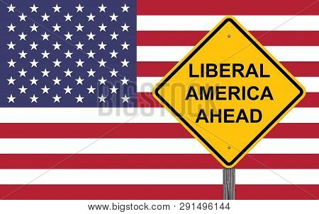 Liberal America Ahead Caution Sign Flag Background