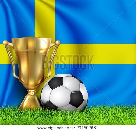 Golden Realistic Winner Trophy Cup And Soccer Ball Isolated On National Sweden Flag. National Team I