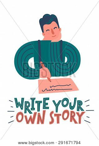 Write Your Own Story. Writer Thinking. Hand Drawn Author With Pen, Piece Of Paper And Lettering. Vec