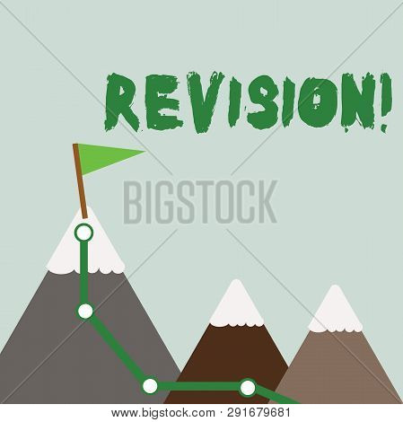 Text sign showing Revision. Conceptual photo Rechecking Before Proceeding Self Improvement Preparation Three Mountains with Hiking Trail and White Snowy Top with Flag on One Peak. poster