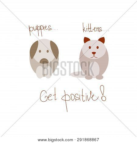 Cat And Dog On The Positive Solated On White Background.  Positive Thinking, Think Positive. Flat Co