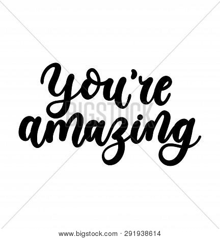 You're Amazing Inspirational Lettering Card. Cute And Kind Lettering Inscription For Prints, Textile