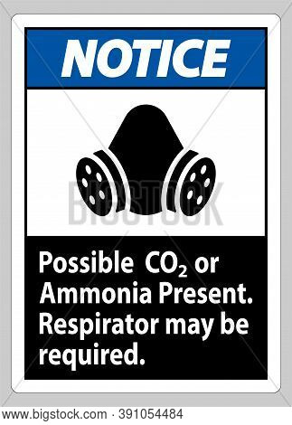 Notice Ppe Sign Possible Co2 Or Ammonia Present, Respirator May Be Required