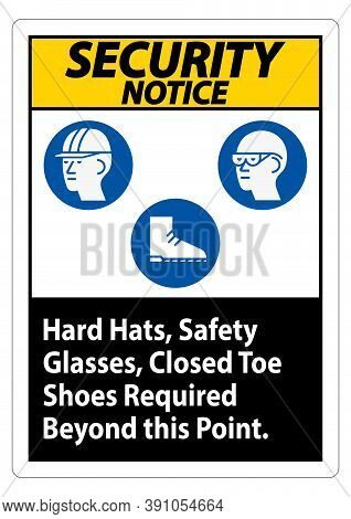Security Notice Sign Hard Hats, Safety Glasses, Closed Toe Shoes Required Beyond This Point