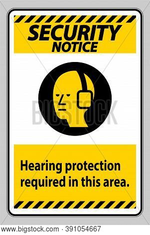 Security Notice Ppe Sign Hearing Protection Required In This Area With Symbol