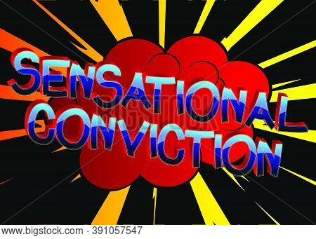 Sensational Conviction Comic Book Style Cartoon Words On Abstract Colorful Comics Background.