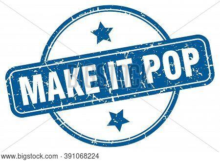 Make It Pop Stamp. Make It Pop Round Vintage Grunge Sign. Make It Pop