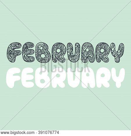 Hand Drawn Lettering Phrase February. Month February For Calendar. Ink Brush Lettering For Invitatio