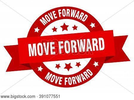 Move Forward Round Ribbon Isolated Label. Move Forward Sign