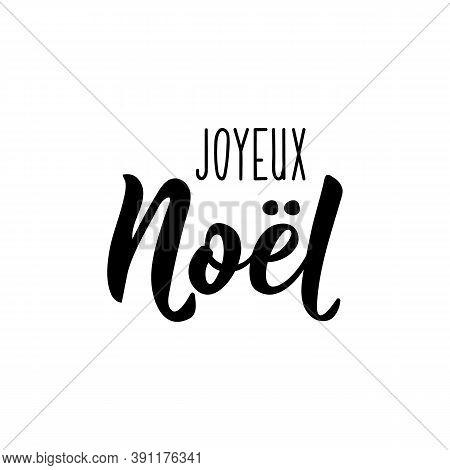 Joyeux Noel. French Lettering. Translation From French - Merry Christmas. Element For Flyers, Banner