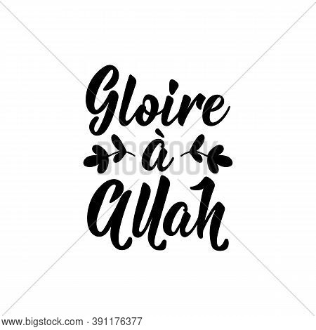 French Lettering. Translation From French - Glory To Allah. Element For Flyers, Banner And Posters.