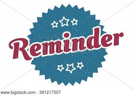 Reminder Sign. Reminder Round Vintage Retro Label. Reminder