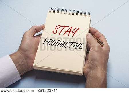 Stay Productive Inscription. Productivity In Business Concept.