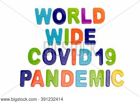 Coronavirus Pandemic, Text World Wide Covid-19 Pandemic On A White Background. Worldwide Pandemic. C
