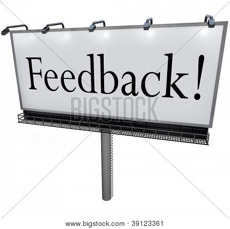 A large white billboard with the word Feedback to solicit comments, input, opinions, viewpoints and reviews from an audience or customers