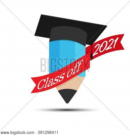 Pencil And Hat Of The Graduate With A Ribbon And The Inscription Class Of 2021. Illustration For Log
