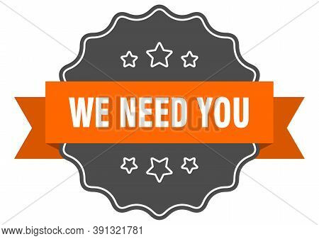 We Need You Label. We Need You Isolated Seal. Sticker. Sign