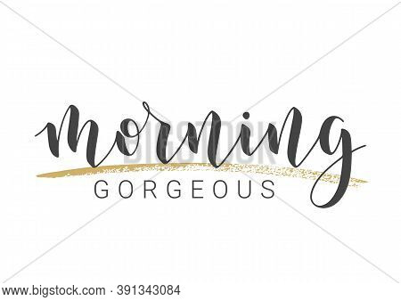 Vector Stock Illustration. Handwritten Lettering Of Morning Gorgeous. Template For Banner, Postcard,