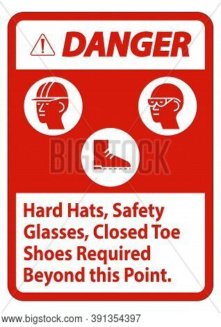 Danger Sign Hard Hats, Safety Glasses, Closed Toe Shoes Required Beyond This Point