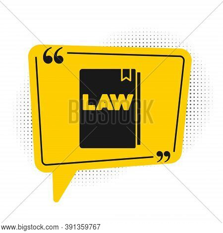 Black Law Book Icon Isolated On White Background. Legal Judge Book. Judgment Concept. Yellow Speech